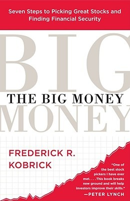 The Big Money: Seven Steps to Picking Great Stocks and Finding Financial Security