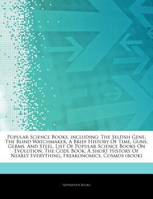 Articles on Popular Science Books, Including: The Selfish Gene, the Blind Watchmaker, a Brief History of Time, Guns, Germs, and Steel, List of Popular Science Books on Evolution, the Code Book, a Short History of Nearly Everything