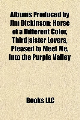 Albums Produced by Jim Dickinson: Horse of a Different Color, Thirdsister Lovers, Pleased to Meet Me, Into the Purple Valley