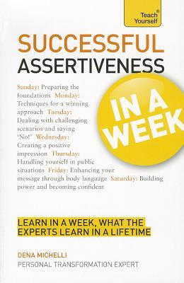 Successful Assertiveness in a Week a Teach Yourself Guide by Dena Michelli