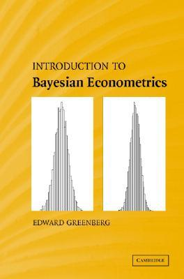 Introduction to Bayesian Econometrics by Edward Greenberg