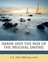 Akbar and the Rise of the Mughal Empire;