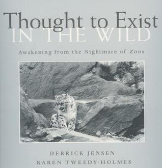 Thought to Exist in the Wild by Derrick Jensen