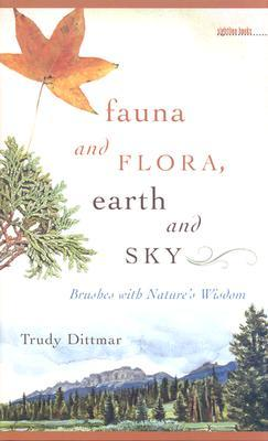 Fauna and Flora, Earth and Sky: Brushes with Natures Wisdom