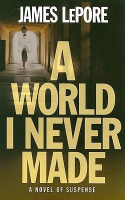 A World I Never Made by James LePore