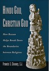 Hindu God, Christian God: How Reason Helps Break Down the Boundaries Between Religions