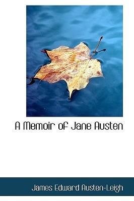 A Memoir of Jane Austen by James Edward Austen-Leigh