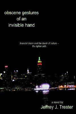 Obscene Gestures of an Invisible Hand: Financial Doom and the Death of Culture - The Lighter Side
