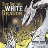 The Squire and the White Dragon by Grandpa Peeps