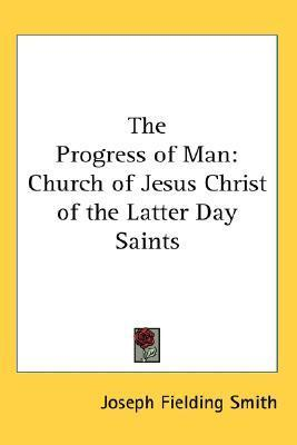 The Progress of Man: Church of Jesus Christ of the Latter Day Saints