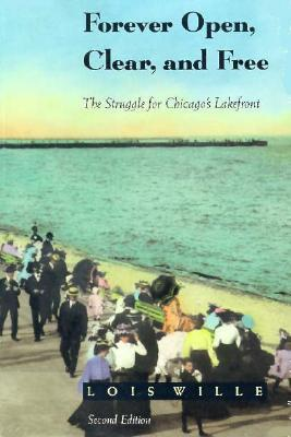 Forever Open, Clear and Free: The Struggle for Chicago's Lakefront