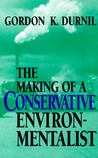 The Making of a Conservative Environmentalist: With Reflections on Government, Industry, Scientists, the Media, Education, Economic Growth, the Public, the Great Lakes, Activists, and the Sunsetting of Toxic Chemicals