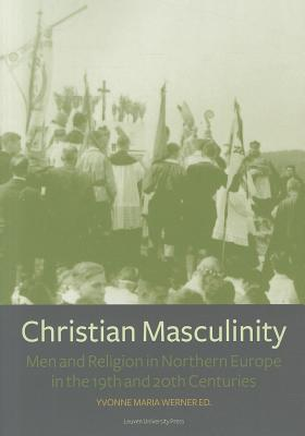Christian Masculinity: Men and Religion in Northern Europe in the 19th and 20th Centuries