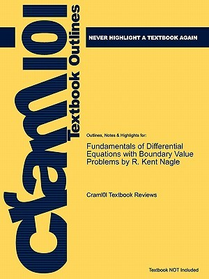 Outlines & Highlights for Fundamentals of Differential Equations with Boundary Value Problems by R. Kent Nagle