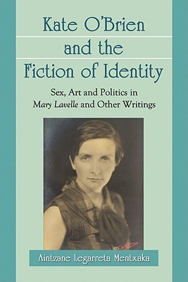 Kate O'Brien and the Fiction of Identity: Sex, Art and Politics in Mary Lavelle and Other Writings