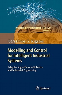 Modelling and Control for Intelligent Industrial Systems: Adaptive Algorithms in Robotics and Industrial Engineering