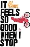 It Feels So Good When I Stop