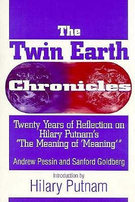 The Twin Earth Chronicles: Twenty Years of Reflection on Hilary Putnams the Meaning of Meaning: Twenty Years of Reflection on Hilary Putnams the Meaning of Meaning