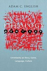 Theology Remixed: Christianity as Story, Game, Language, Culture
