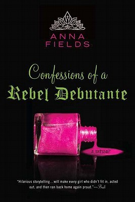 Ebook Confessions of a Rebel Debutante: A Memoir by Anna  Fields TXT!