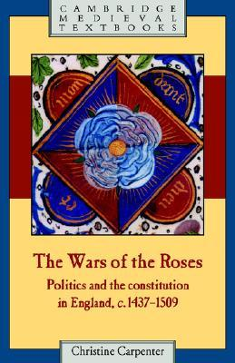 The Wars of the Roses: Politics and the Constitution in England, c.1437-1509(Cambridge Medieval Textbooks)