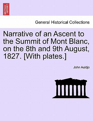 Narrative of an Ascent to the Summit of Mont Blanc, on the 8th and 9th August, 1827. [With Plates.]