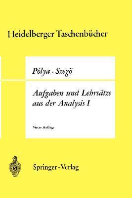 Aufgaben Und Lehrsatze Aus Der Analysis by George Pólya
