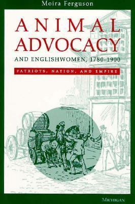 Animal Advocacy and Englishwomen, 1780-1900: Patriots, Nation, and Empire