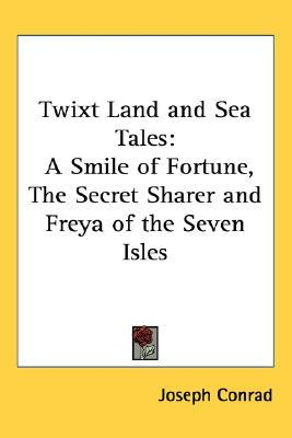 Twixt Land and Sea Tales: A Smile of Fortune, the Secret Sharer and Freya of the Seven Isles
