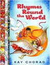 Rhymes 'Round the World by Kay Chorao