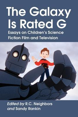 The Galaxy Is Rated G: Essays on Children's Science Fiction Film and Television