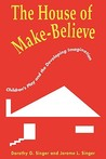The House of Make-Believe: Children's Play and the Developing Imagination