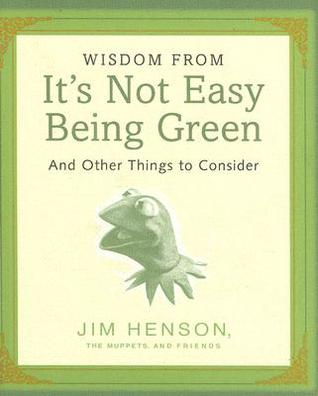 wisdom-from-it-s-not-easy-being-green-and-other-things-to-consider