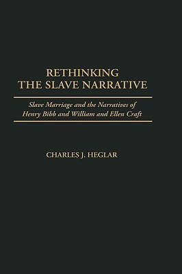 Rethinking the Slave Narrative: Slave Marriage and the Narratives of Henry Bibb and William and Ellen Craft