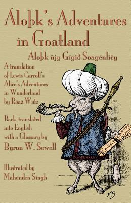 alo-k-s-adventures-in-goatland-alo-k-ujy-gigio-soagenli-y-a-translation-of-lewis-carroll-s-alice-s-adventures-in-wonderland-by-roa-wioz-back-translated-into-english-with-a-glossary-by-byron-w-sewell