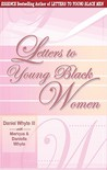Letters to Young Black Women: Loving, Fatherly Advice and Encouragement for a Difficult Journey