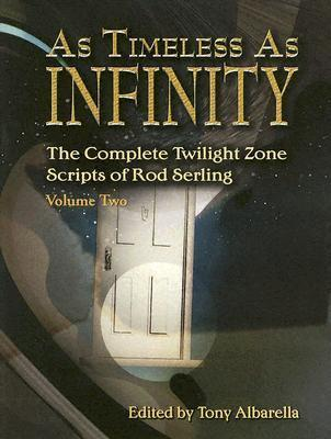 As Timeless as Infinity: The Complete Twilight Zone Scripts of Rod Serling, Volume 2