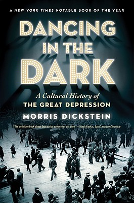 Dancing in the dark a cultural history of the great depression by dancing in the dark a cultural history of the great depression by morris dickstein publicscrutiny Choice Image