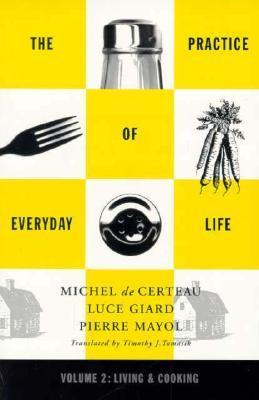 Practice of Everyday Life: Volume 2: Living and Cooking