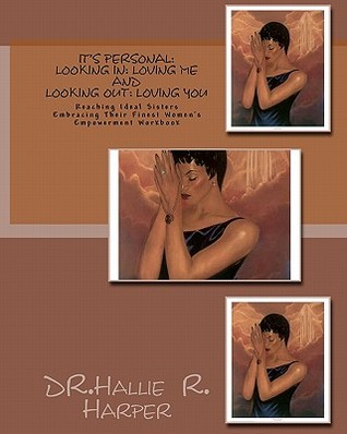 It's Personal: Looking In: Loving Me and Looking Out: Loving You: Reaching Ideal Sisters Embracing Their Finest Women's Empowerment Workbook