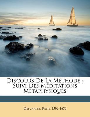 Discours de La Methode: Suivi Des Meditations Metaphysiques