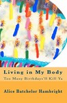Living in My Body: Too Many Birthdays'll Kill Ya