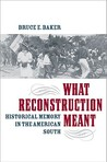 What Reconstruction Meant: Historical Memory in the American South