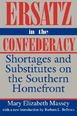 ersatz-in-the-confederacy-shortages-and-substitutes-on-the-southern-homefront