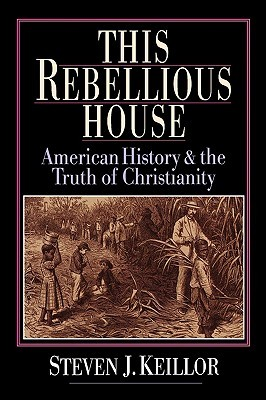 This Rebellious House by Steven J. Keillor