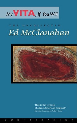 My Vita, If You Will: The Uncollected Ed McClanahan