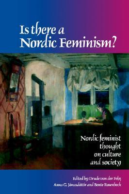 Is There a Nordic Feminism?: Nordic Feminist Thought on Culture and Society