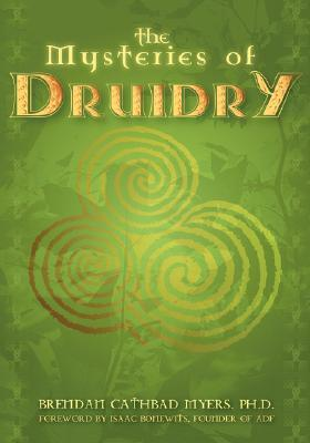 The Mysteries of Druidry: Celtic Mysticism, Theory & Practice