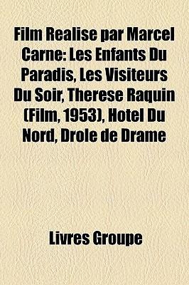 Film Realise Par Marcel Carne: Les Enfants Du Paradis, Les Visiteurs Du Soir, Therese Raquin (Film, 1953), Hotel Du Nord, Drole de Drame