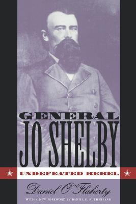 General Jo Shelby: Undefeated Rebel